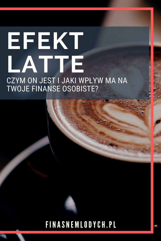 Grafika Pinterest dowpisu Efekt Latte czym on jest ijak wpływa naTwojefinanse